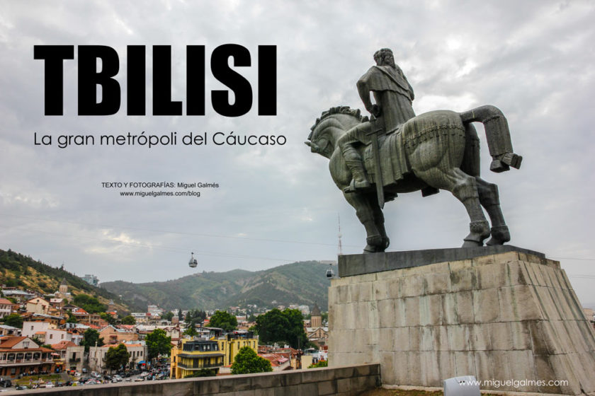 Tbilisi, la gran metrópoli del Cáucaso.