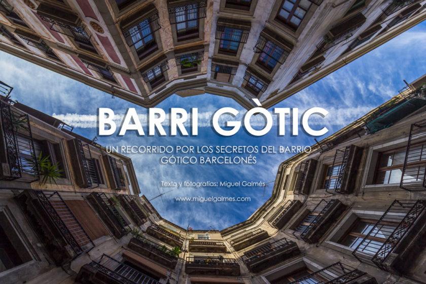 Barri Gòtic, un recorrido por los secretos del barrio gótico barcelonés.